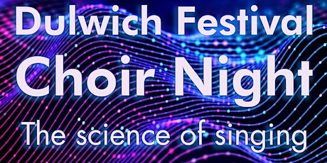 Dulwich Festival Choir Night - The science of singing tickets