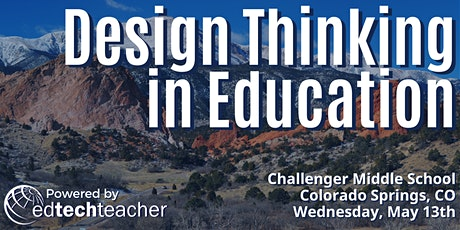 Design Thinking in Education (Colorado Springs, CO) - May 12th, 2020 tickets