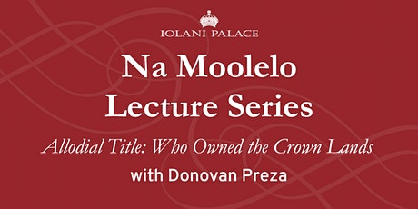 "Na Moolelo Lecture Series: ""Allodial Title: Who Owned the Crown Lands"" tickets"
