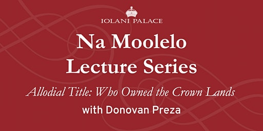 "Na Moolelo Lecture Series: ""Allodial Title: Who Owned the Crown Lands"""