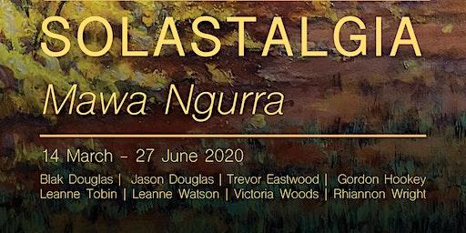 Exhibition launch, SOLASTALGIA: Mawa Ngurra