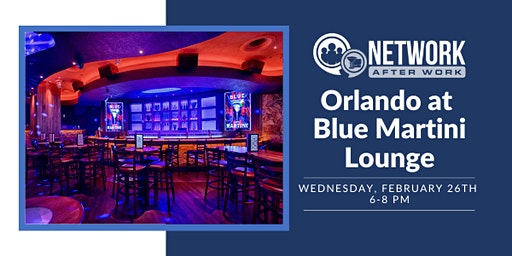 Network After Work Orlando at Blue Martini Lounge