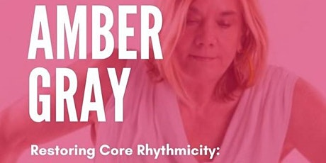 AMBER GRAY Restoring Core Rhythmicity tickets
