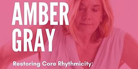 AMBER GRAY Restoring Core Rhythmicity tickets