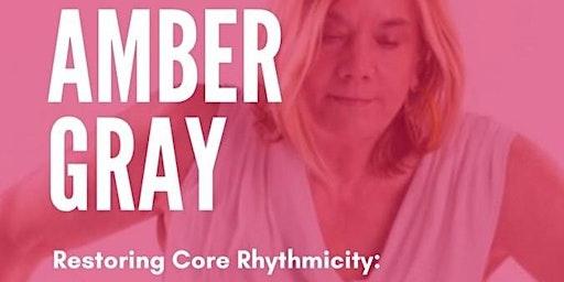 AMBER GRAY Restoring Core Rhythmicity
