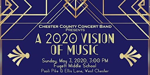 """""""A 2020 VISION of MUSIC"""" presented by the Chester County Concert Band"""