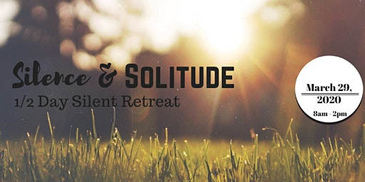 Silence & Solitude: Half Day Silent Retreat