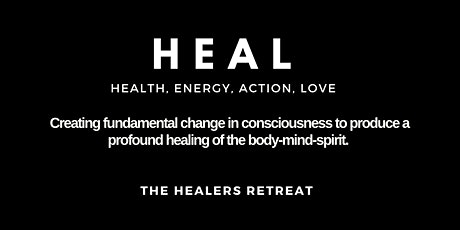 H.E.A.L. (Health,Energy, Action And Love) The Healers Retreat tickets