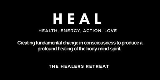 H.E.A.L. (Health,Energy, Action And Love) The Healers Retreat