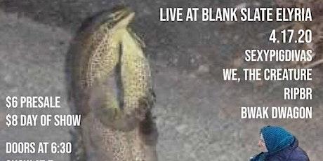 We, The Creature/Sexypigdivas/RIPBR/Bwak Dwagon tickets