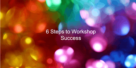 Workshop Success in 6 Easy Steps tickets