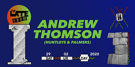 THE LATE SHOW PRESENTS ANDREW THOMSON (HUNTLEYS & PALMERS / UK) tickets
