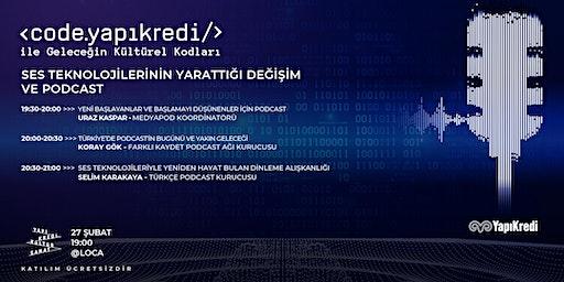 Code.YapıKredi Vol 4: Ses Teknolojilerinin Yarattığı Değişim ve Podcast