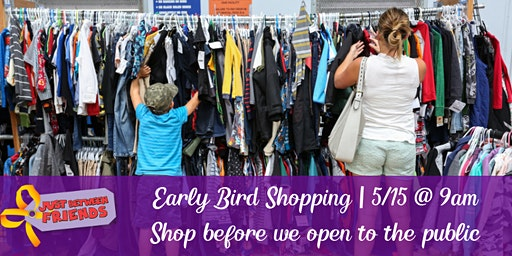 Early Bird Shopping | Just Between Friends Pleasanton | Spring 2020