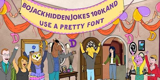 @bojackhiddenjokes 100k party and use a pretty font