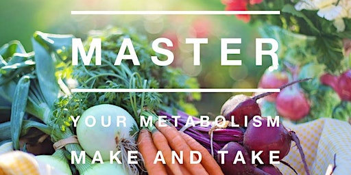 Master your Metabolism Make & Take