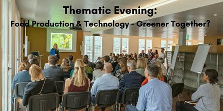 Thematic Evening: Food Production & Technology- Greener Together? Tickets