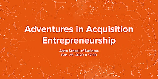 Adventures in Acquisition Entrepreneurship @ Aalto