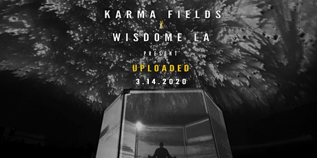 Karma Fields and Wisdome LA present : UPLOADED tickets