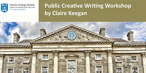 Trinity Public Creative Writing Workshop with Claire Keegan