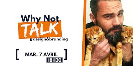 Why Not Talk - Design et Branding : Révélez qui vous êtes ! billets