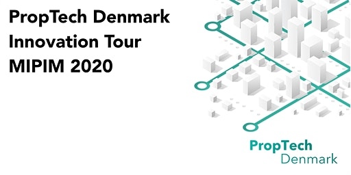 PropTech Denmark Innovation Tour - MIPIM 2020
