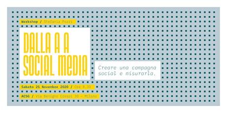 DALLA A A SOCIAL MEDIA. Creare una campagna social e misurarla. biglietti