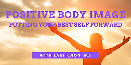 Positive Body Image: Putting Your Best Self Forward with Lani Kwon, MA tickets