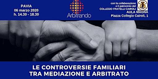 LE CONTROVERSIE FAMILIARI. TRA MEDIAZIONE E ARBITRATO - CONVEGNO PAVIA