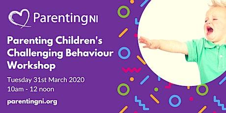 Parenting Children's Challenging Behaviour Workshop Belfast tickets