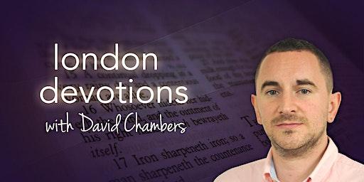 London Devotions with David Chambers