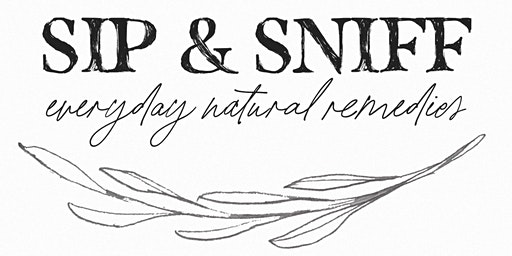 Sip & Sniff: Everyday Natural Remedies