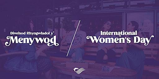Diwrnod Rhyngwladol y Menywod/ International Women's Day