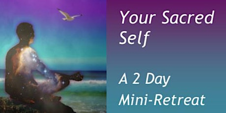 YOUR SACRED SELF,  A  2-Day Mini-Retreat tickets