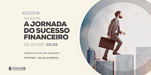 [RIO DE JANEIRO/RJ] Palestra Gratuito - A JORNADA DO SUCESSO FINANCEIRO