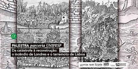Palestra | Da catástrofe à reconstrução: o incêndio de Londres e o terremoto de Lisboa billets