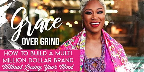 Grace Over Grind®️ 1.0 : How I Built A Multi-Million Dollar Brand In 1 Year tickets