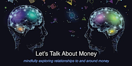 Let's Talk About Money: Exploring the role of money in our life tickets