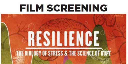 Film Screening and Discussion-Resilience: The Biology of Stress and the Science of Hope