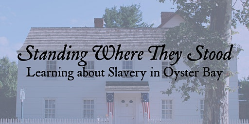Standing Where They Stood: Learning about Slavery in Oyster Bay