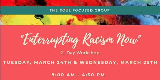 "Soul Focused Group presents ""Enterrupting Racism Now"" 2- Day Workshop"