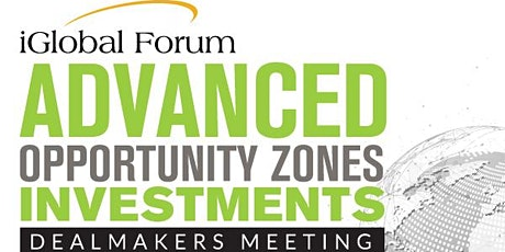 Advanced Opportunity Zones Investments: Dealmakers Meeting tickets