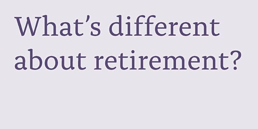 What's different about retirement?