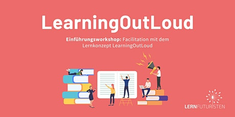 Einführungsworkshop: Facilitation mit dem Lernkonzept LearningOutLoud Tickets