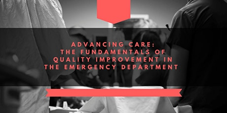 Advancing Care: The Fundamentals of QI in the ED tickets