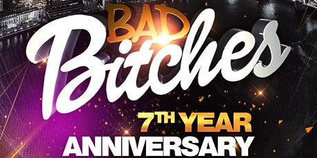 Bad Bitches! 7th Year Anniversary! tickets