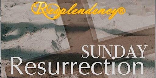 Resplendency's Easter Celebration: Resurrection Sunday