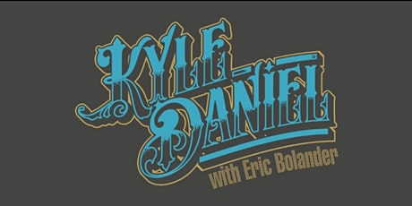 Kyle Daniel with Eric Bolander POSTPONED  tickets