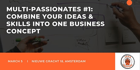 Multi-Passionates #1: Combine your ideas & skills into one business concept tickets