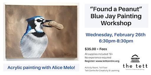 """""""Found a Peanut"""" Blue Jay Acrylic Workshop"""